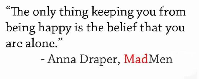 the-only-think-keeping-you-from-being-happy-is-the-belief-that-you-are-alone